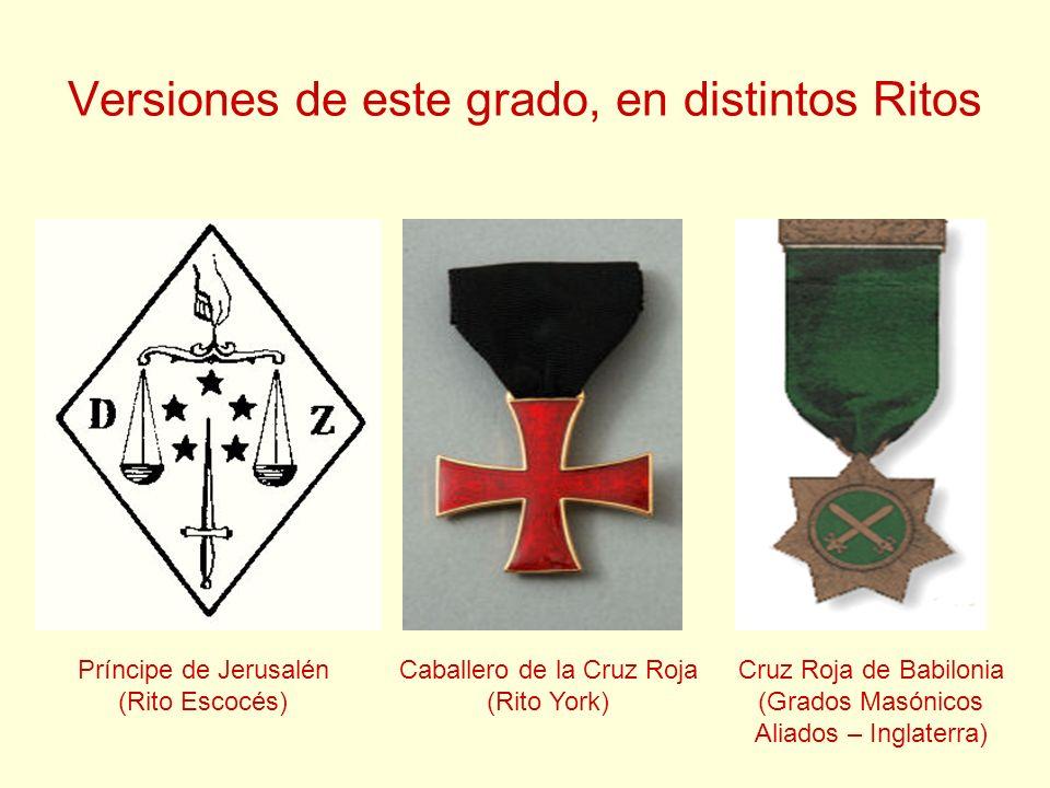 Versiones de este grado, en distintos Ritos Príncipe de Jerusalén (Rito Escocés) Caballero de la Cruz Roja (Rito York) Cruz Roja de Babilonia (Grados