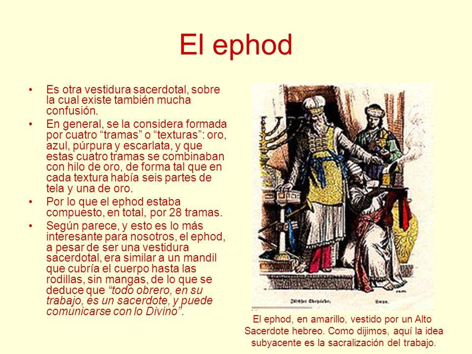 El ephod Es otra vestidura sacerdotal, sobre la cual existe también mucha confusión. En general, se la considera formada por cuatro tramas o texturas: