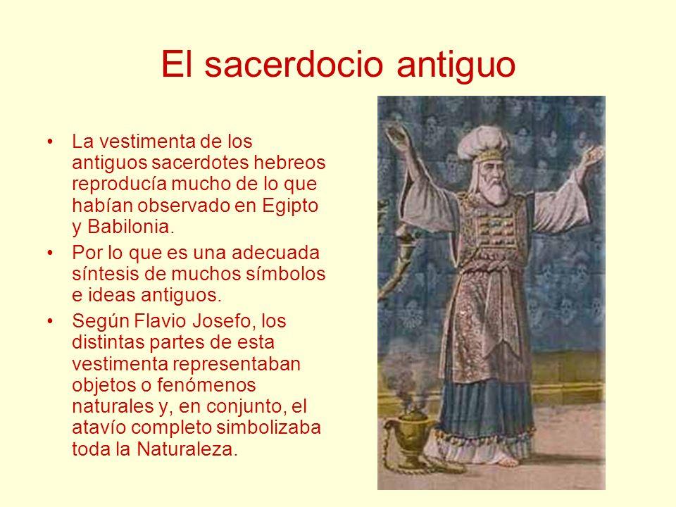 El sacerdocio antiguo La vestimenta de los antiguos sacerdotes hebreos reproducía mucho de lo que habían observado en Egipto y Babilonia. Por lo que e