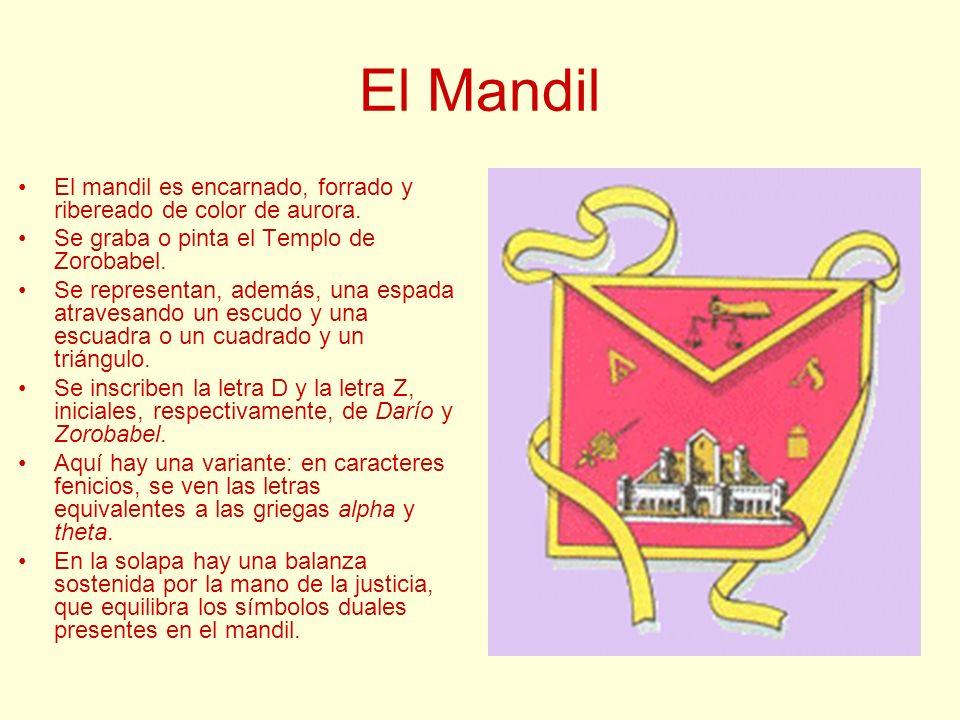 El Mandil El mandil es encarnado, forrado y ribereado de color de aurora. Se graba o pinta el Templo de Zorobabel. Se representan, además, una espada