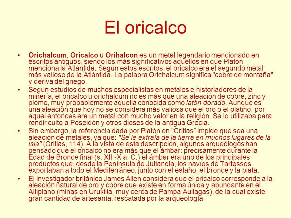 El oricalco Orichalcum, Oricalco u Orihalcon es un metal legendario mencionado en escritos antiguos, siendo los más significativos aquellos en que Pla