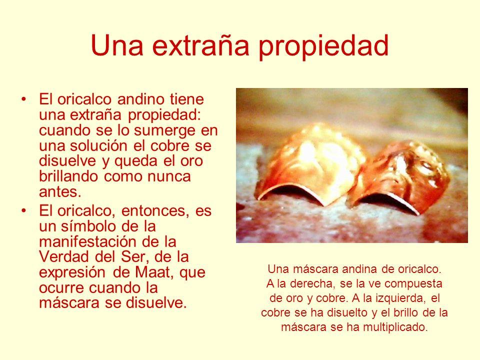 Una extraña propiedad El oricalco andino tiene una extraña propiedad: cuando se lo sumerge en una solución el cobre se disuelve y queda el oro brillan