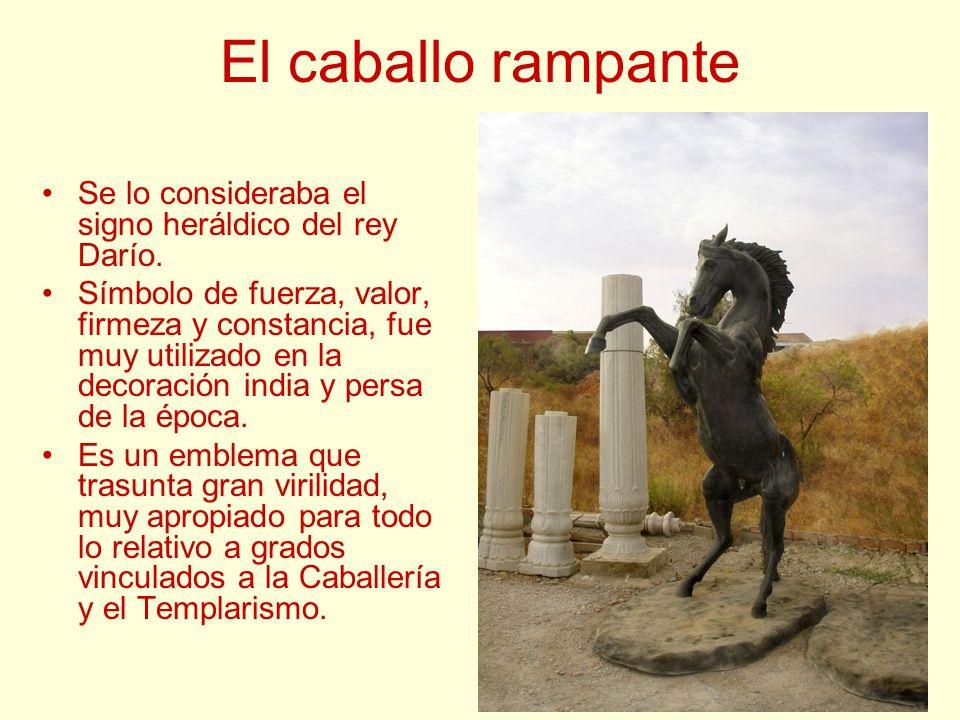 El caballo rampante Se lo consideraba el signo heráldico del rey Darío. Símbolo de fuerza, valor, firmeza y constancia, fue muy utilizado en la decora