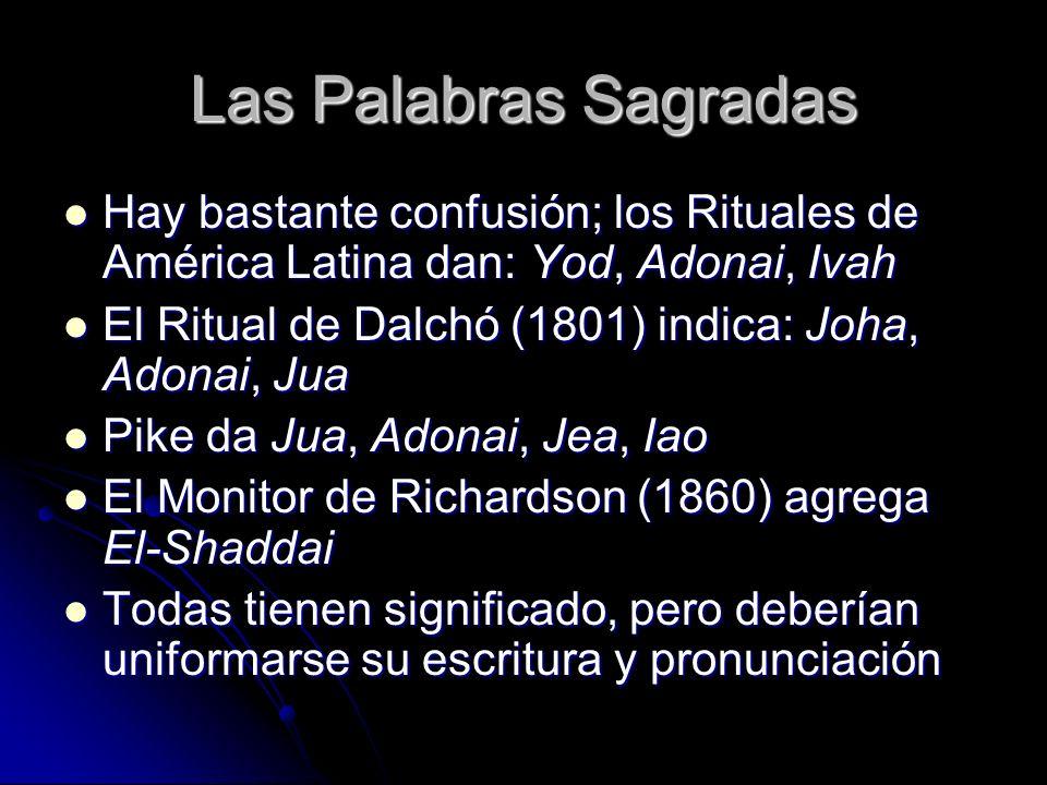Las Palabras Sagradas Hay bastante confusión; los Rituales de América Latina dan: Yod, Adonai, Ivah Hay bastante confusión; los Rituales de América La