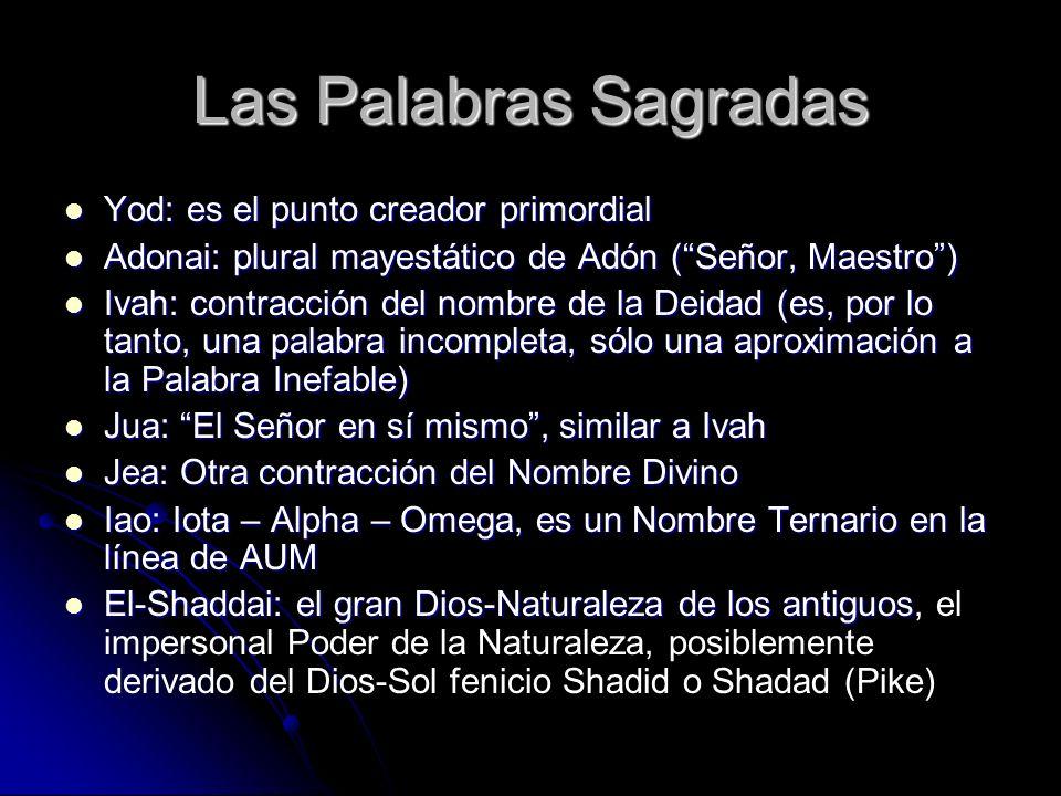 Las Palabras Sagradas Yod: es el punto creador primordial Yod: es el punto creador primordial Adonai: plural mayestático de Adón (Señor, Maestro) Adon