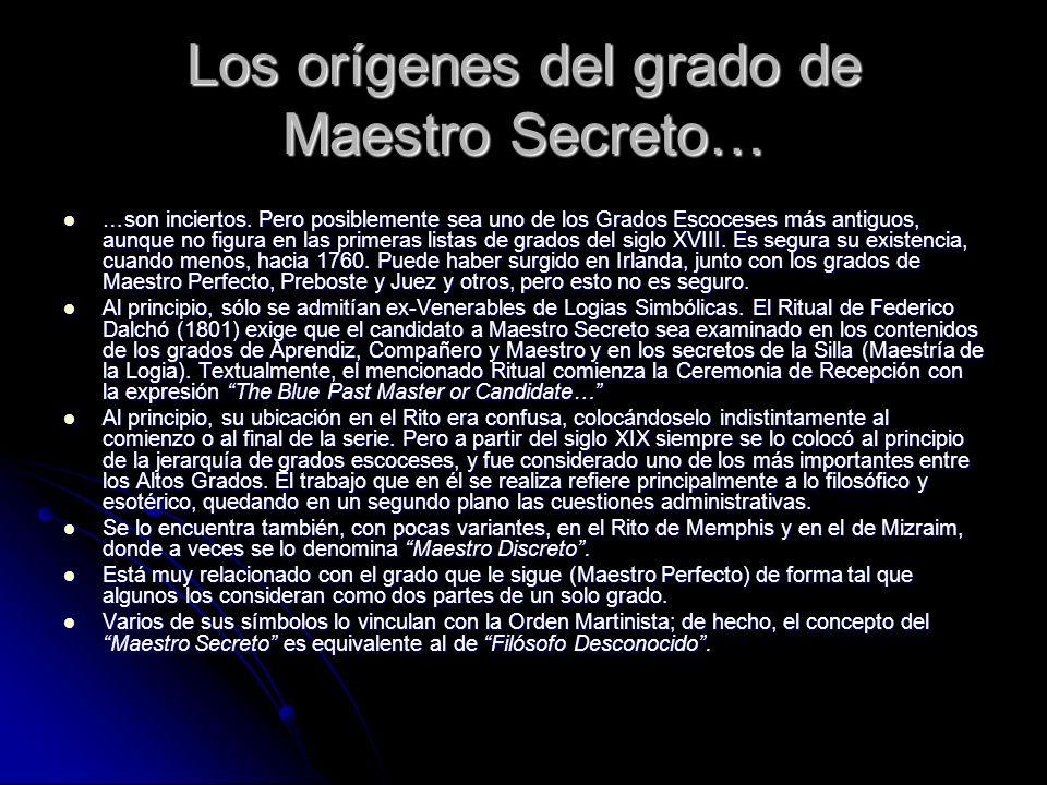 Los orígenes del grado de Maestro Secreto… …son inciertos. Pero posiblemente sea uno de los Grados Escoceses más antiguos, aunque no figura en las pri