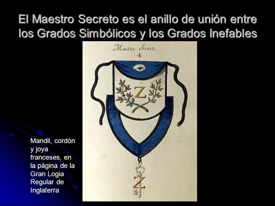 El Maestro Secreto es el anillo de unión entre los Grados Simbólicos y los Grados Inefables Mandil, cordón y joya franceses, en la página de la Gran L