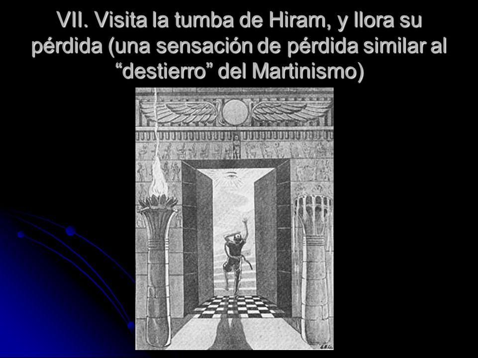 VII. Visita la tumba de Hiram, y llora su pérdida (una sensación de pérdida similar al destierro del Martinismo)