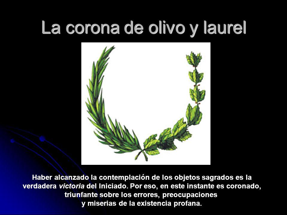 La corona de olivo y laurel Haber alcanzado la contemplación de los objetos sagrados es la verdadera victoria del Iniciado. Por eso, en este instante