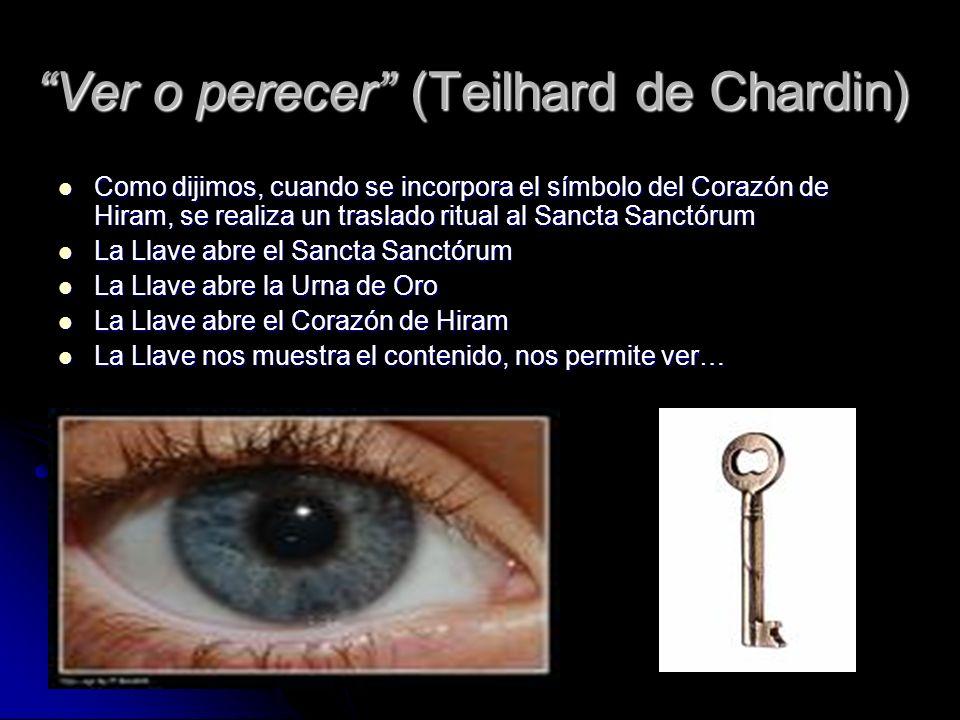 Ver o perecer (Teilhard de Chardin) Como dijimos, cuando se incorpora el símbolo del Corazón de Hiram, se realiza un traslado ritual al Sancta Sanctór