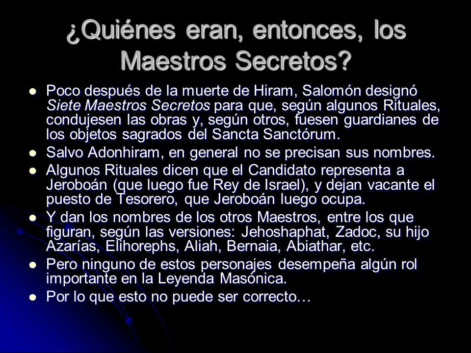 ¿Quiénes eran, entonces, los Maestros Secretos? Poco después de la muerte de Hiram, Salomón designó Siete Maestros Secretos para que, según algunos Ri