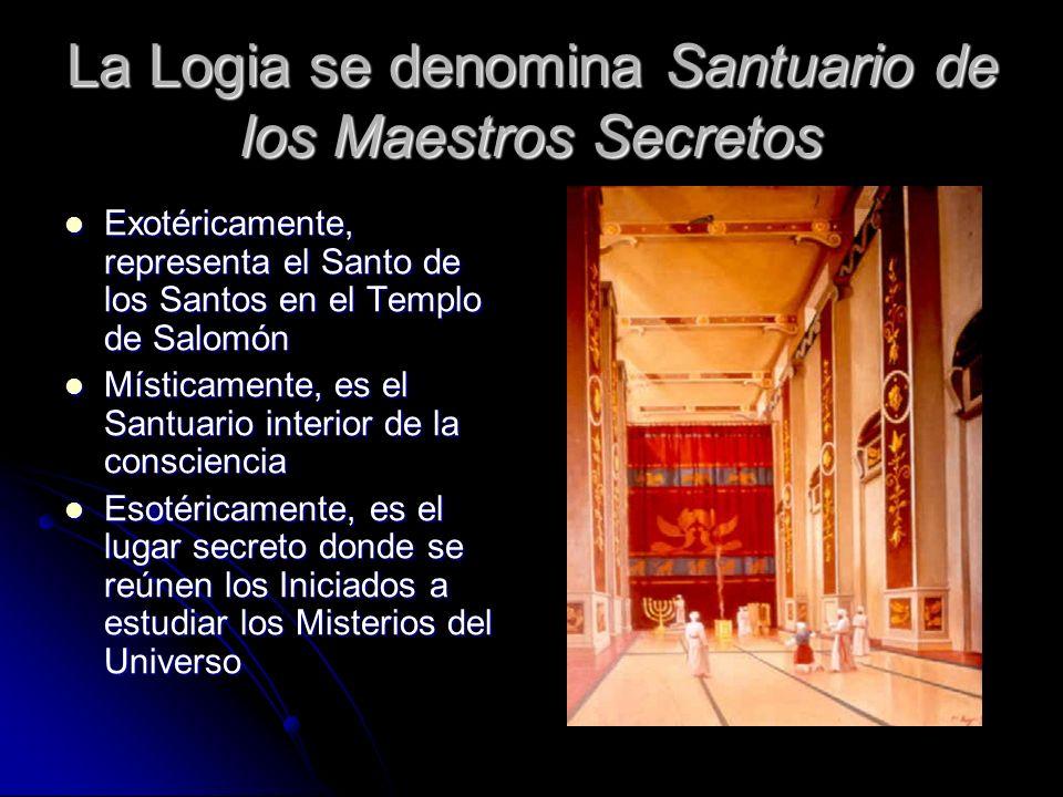 La Logia se denomina Santuario de los Maestros Secretos Exotéricamente, representa el Santo de los Santos en el Templo de Salomón Exotéricamente, repr