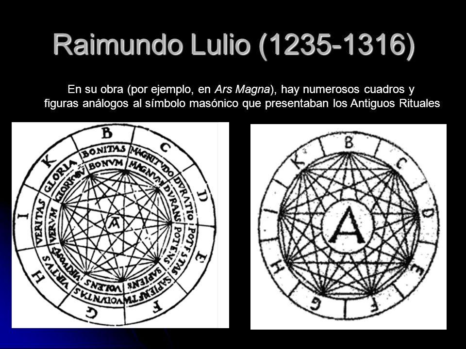 Raimundo Lulio (1235-1316) En su obra (por ejemplo, en Ars Magna), hay numerosos cuadros y figuras análogos al símbolo masónico que presentaban los An