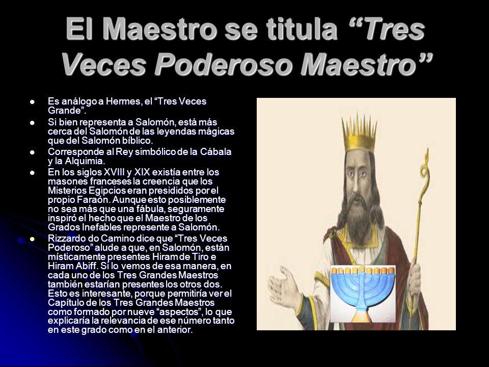 El Maestro se titula Tres Veces Poderoso Maestro Es análogo a Hermes, el Tres Veces Grande. Es análogo a Hermes, el Tres Veces Grande. Si bien represe
