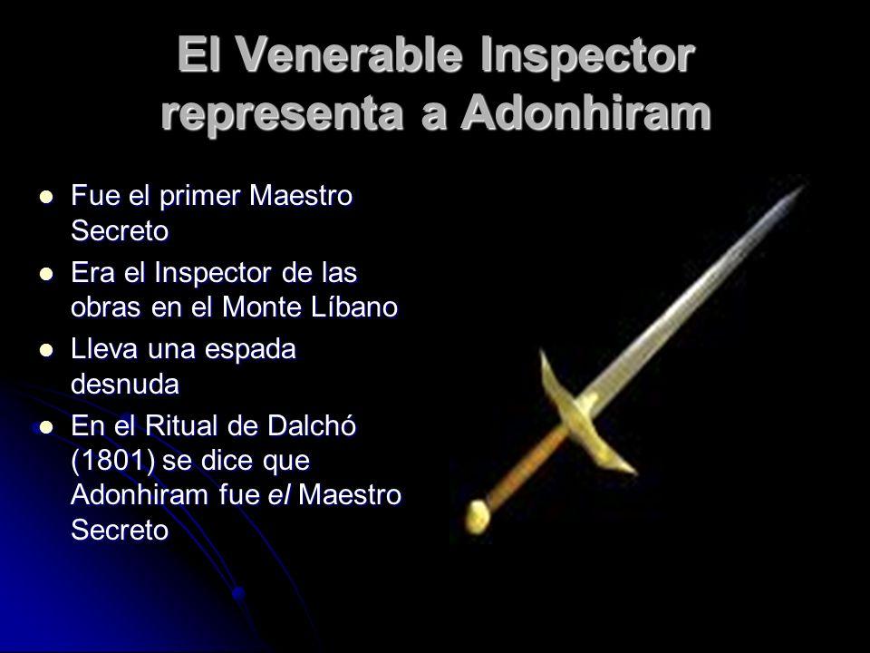 El Venerable Inspector representa a Adonhiram Fue el primer Maestro Secreto Fue el primer Maestro Secreto Era el Inspector de las obras en el Monte Lí