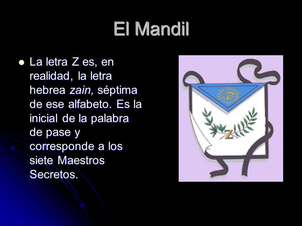 El Mandil La letra Z es, en realidad, la letra hebrea zain, séptima de ese alfabeto. Es la inicial de la palabra de pase y corresponde a los siete Mae