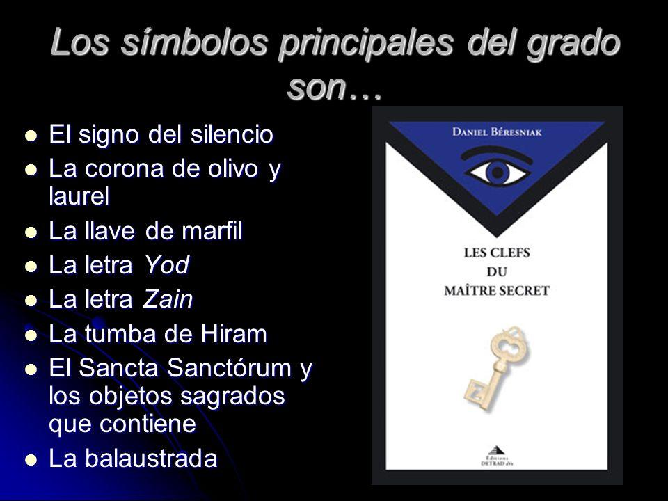 Los símbolos principales del grado son… El signo del silencio El signo del silencio La corona de olivo y laurel La corona de olivo y laurel La llave d