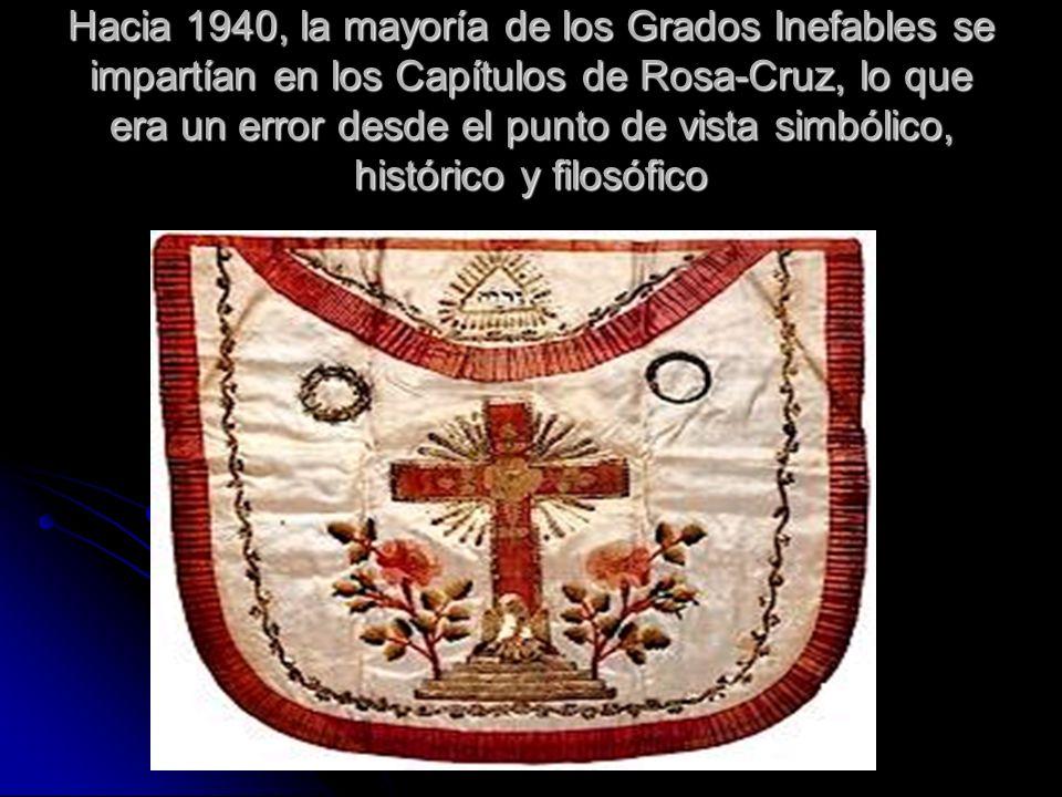 Hacia 1940, la mayoría de los Grados Inefables se impartían en los Capítulos de Rosa-Cruz, lo que era un error desde el punto de vista simbólico, hist