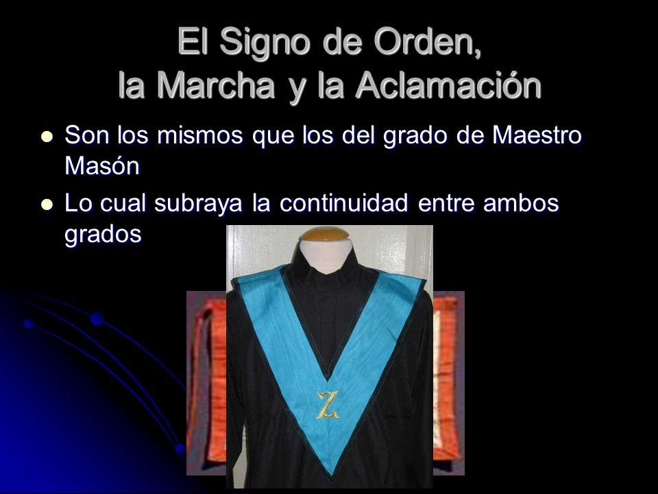 El Signo de Orden, la Marcha y la Aclamación Son los mismos que los del grado de Maestro Masón Son los mismos que los del grado de Maestro Masón Lo cu