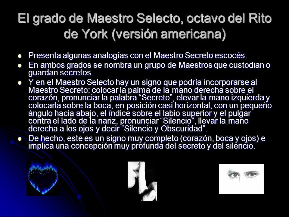 El grado de Maestro Selecto, octavo del Rito de York (versión americana) Presenta algunas analogías con el Maestro Secreto escocés. Presenta algunas a