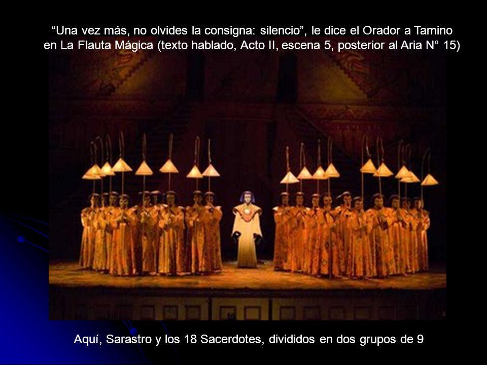 Una vez más, no olvides la consigna: silencio, le dice el Orador a Tamino en La Flauta Mágica (texto hablado, Acto II, escena 5, posterior al Aria N°