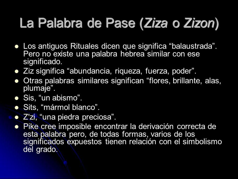 La Palabra de Pase (Ziza o Zizon) Los antiguos Rituales dicen que significa balaustrada. Pero no existe una palabra hebrea similar con ese significado