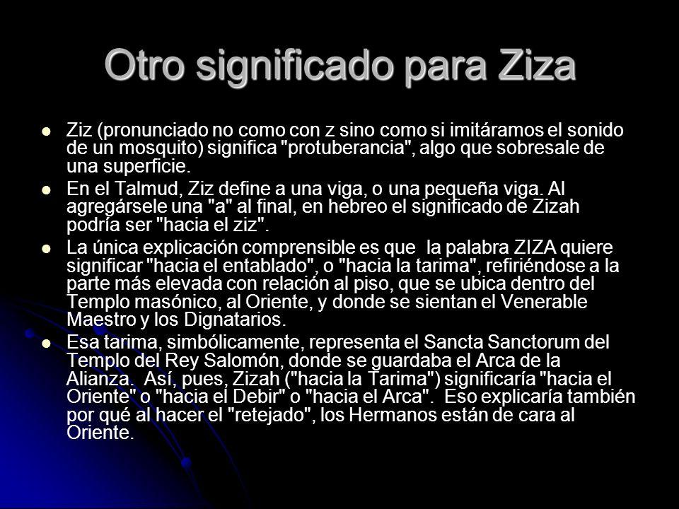 Otro significado para Ziza Ziz (pronunciado no como con z sino como si imitáramos el sonido de un mosquito) significa