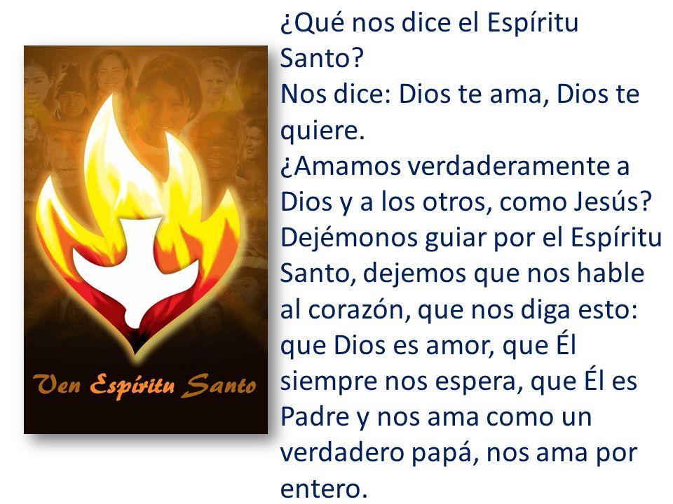 ¿Qué nos dice el Espíritu Santo. Nos dice: Dios te ama, Dios te quiere.