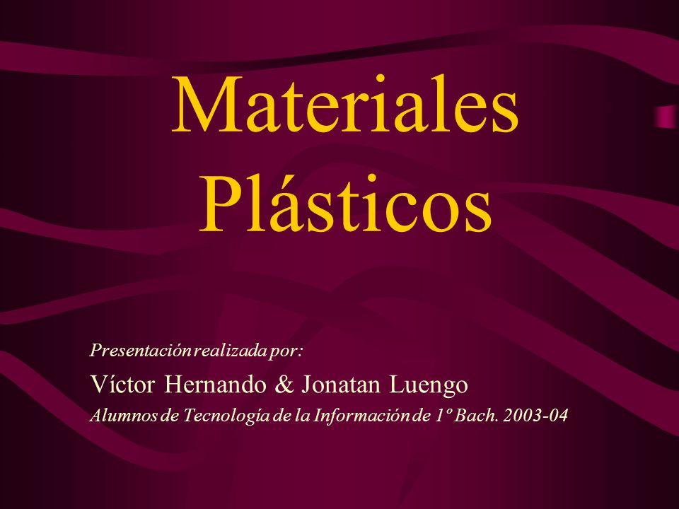 Materiales Plásticos Presentación realizada por: Víctor Hernando & Jonatan Luengo Alumnos de Tecnología de la Información de 1º Bach.