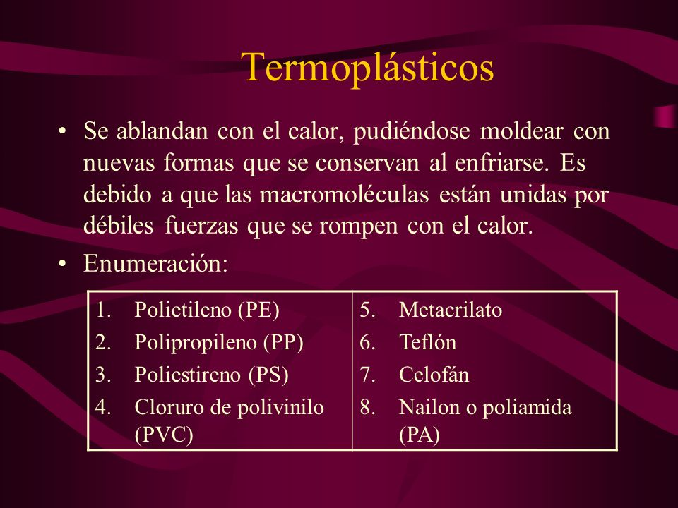 Termoplásticos Se ablandan con el calor, pudiéndose moldear con nuevas formas que se conservan al enfriarse.