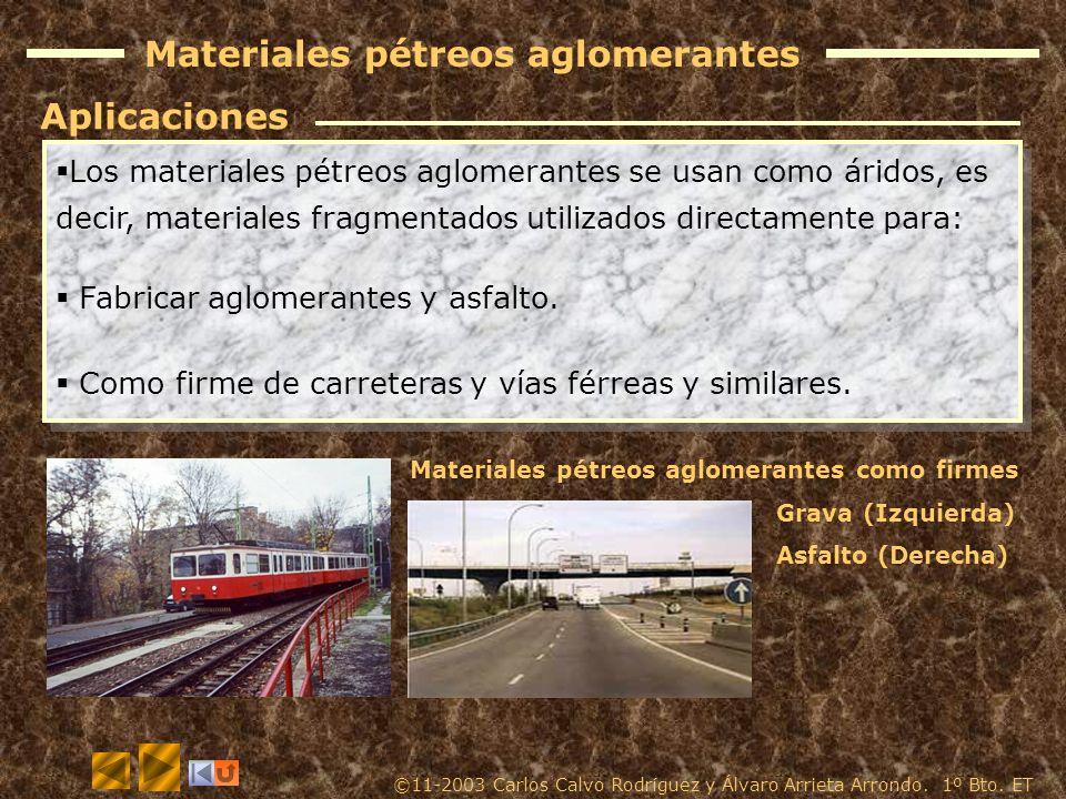 Materiales pétreos aglomerantes Los materiales pétreos aglomerantes se usan como áridos, es decir, materiales fragmentados utilizados directamente para: Fabricar aglomerantes y asfalto.