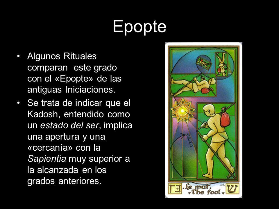 Epopte Algunos Rituales comparan este grado con el «Epopte» de las antiguas Iniciaciones. Se trata de indicar que el Kadosh, entendido como un estado
