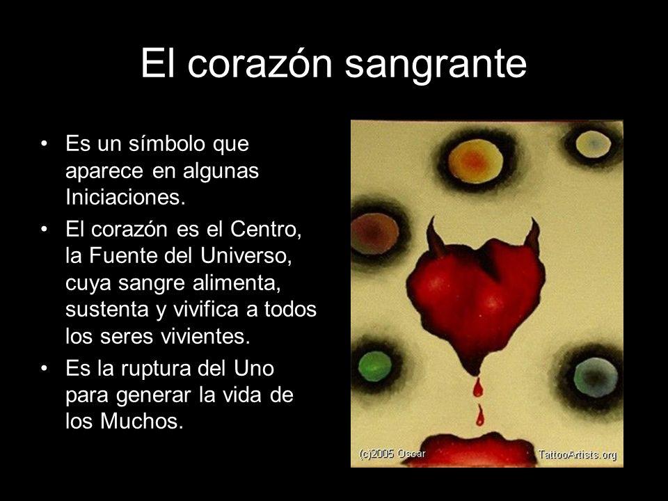 El corazón sangrante Es un símbolo que aparece en algunas Iniciaciones. El corazón es el Centro, la Fuente del Universo, cuya sangre alimenta, sustent