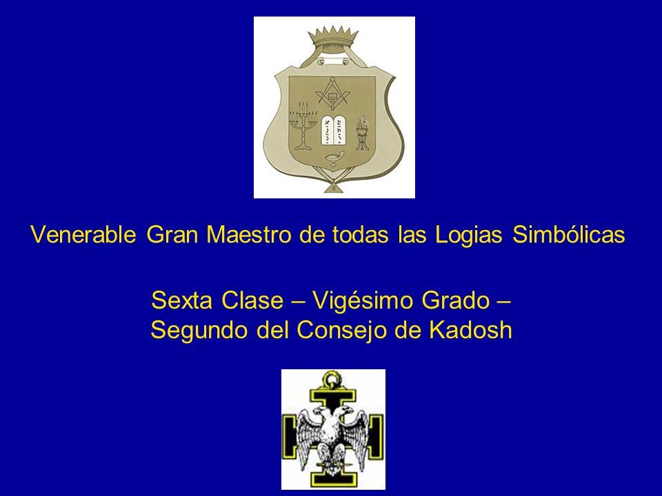 Venerable Gran Maestro de todas las Logias Simbólicas Sexta Clase – Vigésimo Grado – Segundo del Consejo de Kadosh