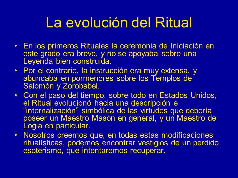 La evolución del Ritual En los primeros Rituales la ceremonia de Iniciación en este grado era breve, y no se apoyaba sobre una Leyenda bien construida