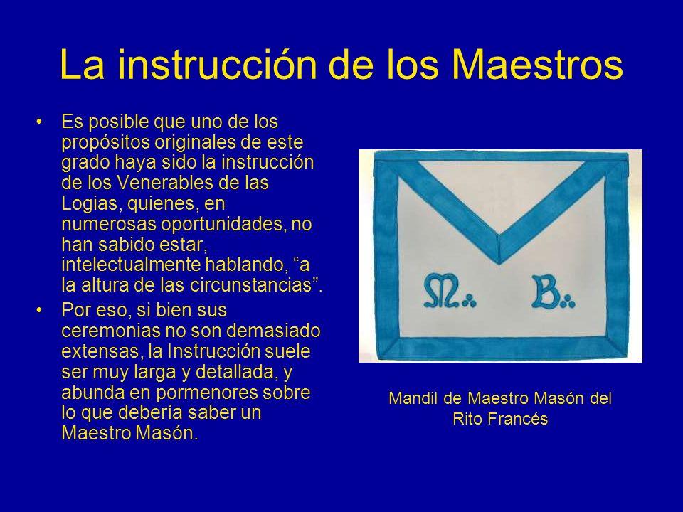 La instrucción de los Maestros Es posible que uno de los propósitos originales de este grado haya sido la instrucción de los Venerables de las Logias,
