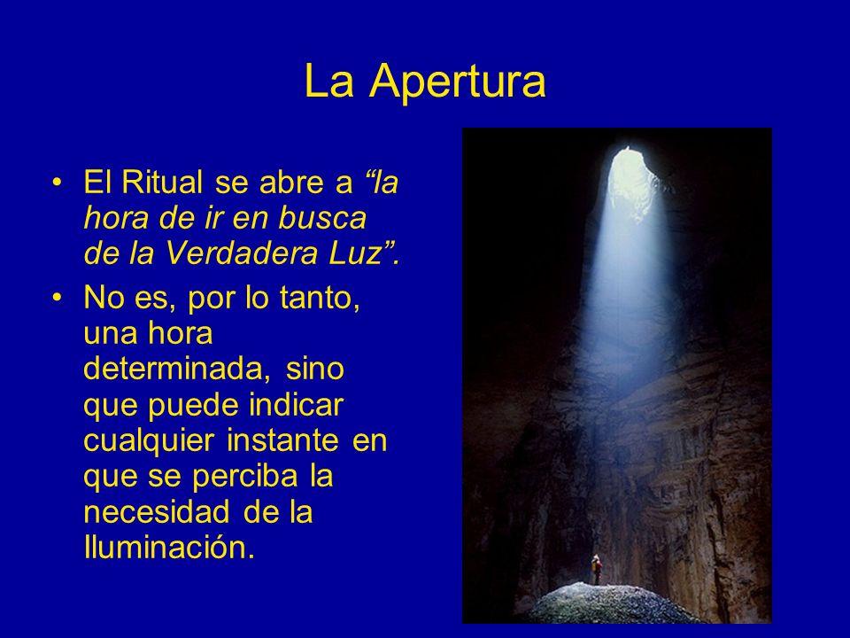 La Apertura El Ritual se abre a la hora de ir en busca de la Verdadera Luz. No es, por lo tanto, una hora determinada, sino que puede indicar cualquie