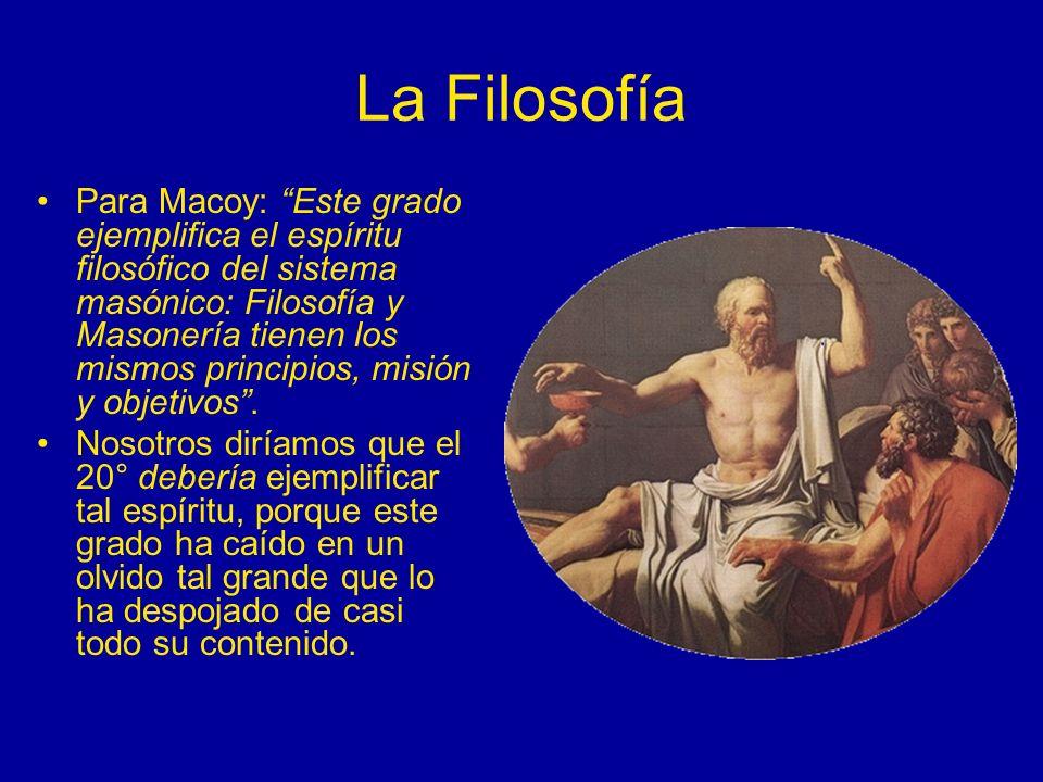 La Filosofía Para Macoy: Este grado ejemplifica el espíritu filosófico del sistema masónico: Filosofía y Masonería tienen los mismos principios, misió