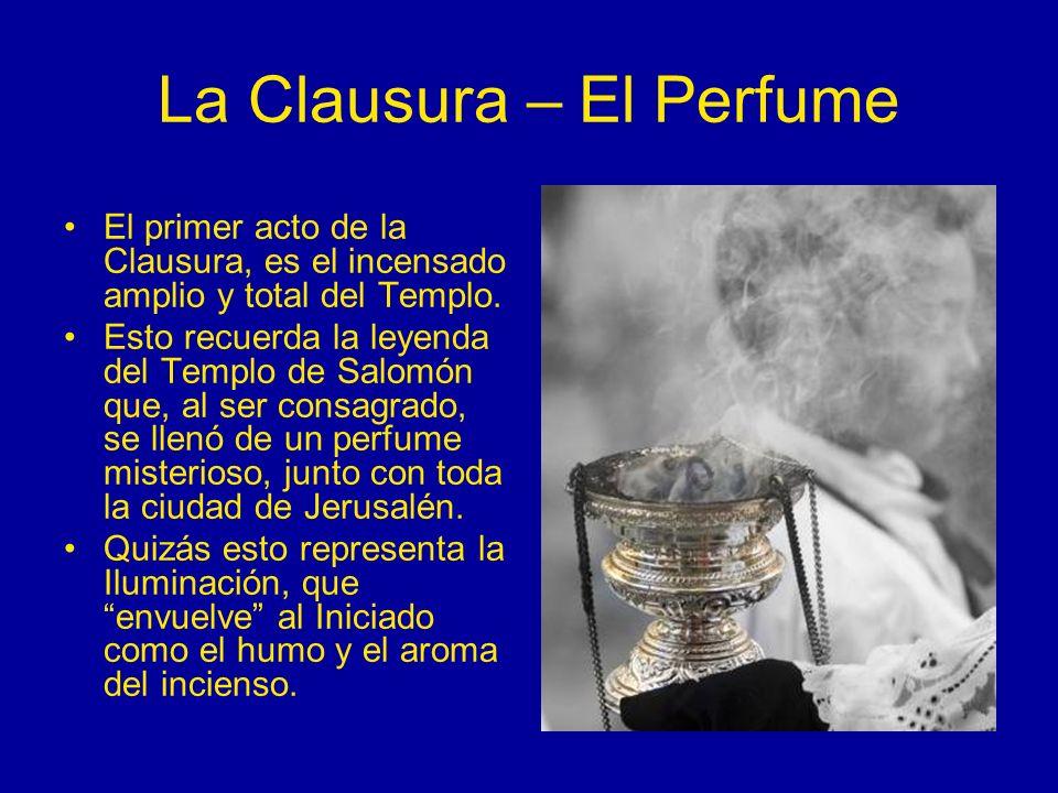 La Clausura – El Perfume El primer acto de la Clausura, es el incensado amplio y total del Templo. Esto recuerda la leyenda del Templo de Salomón que,