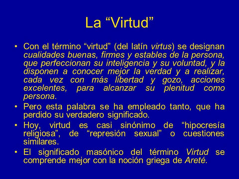La Virtud Con el término virtud (del latín virtus) se designan cualidades buenas, firmes y estables de la persona, que perfeccionan su inteligencia y
