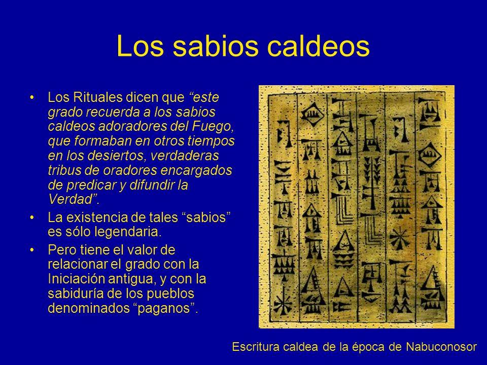 Los sabios caldeos Los Rituales dicen que este grado recuerda a los sabios caldeos adoradores del Fuego, que formaban en otros tiempos en los desierto