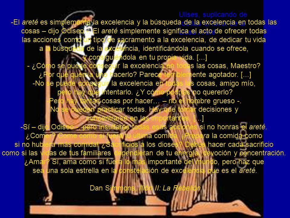 Areté Ulises, suplicando de rodillas el favor de la diosa Areté -El areté es simplemente la excelencia y la búsqueda de la excelencia en todas las cos