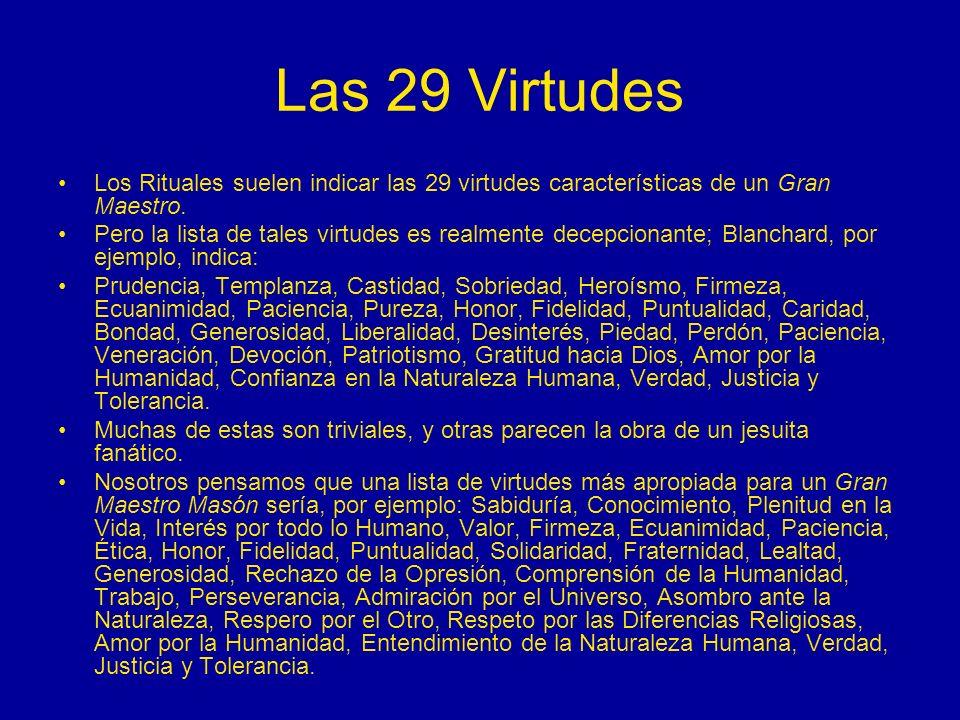 Las 29 Virtudes Los Rituales suelen indicar las 29 virtudes características de un Gran Maestro. Pero la lista de tales virtudes es realmente decepcion