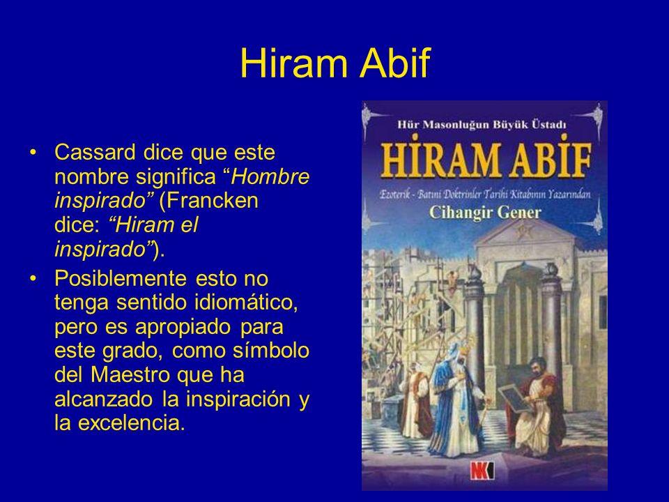 Hiram Abif Cassard dice que este nombre significa Hombre inspirado (Francken dice: Hiram el inspirado). Posiblemente esto no tenga sentido idiomático,