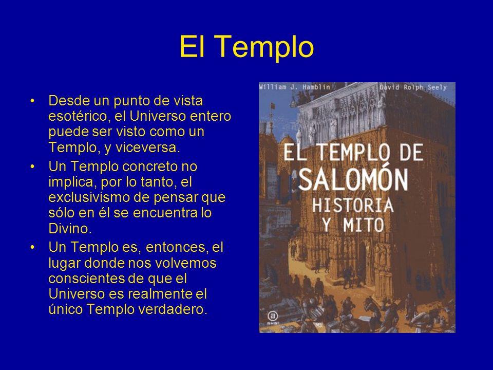 El Templo Desde un punto de vista esotérico, el Universo entero puede ser visto como un Templo, y viceversa. Un Templo concreto no implica, por lo tan