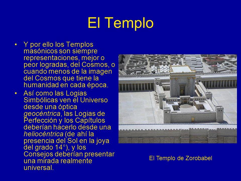 El Templo Y por ello los Templos masónicos son siempre representaciones, mejor o peor logradas, del Cosmos, o cuando menos de la imagen del Cosmos que