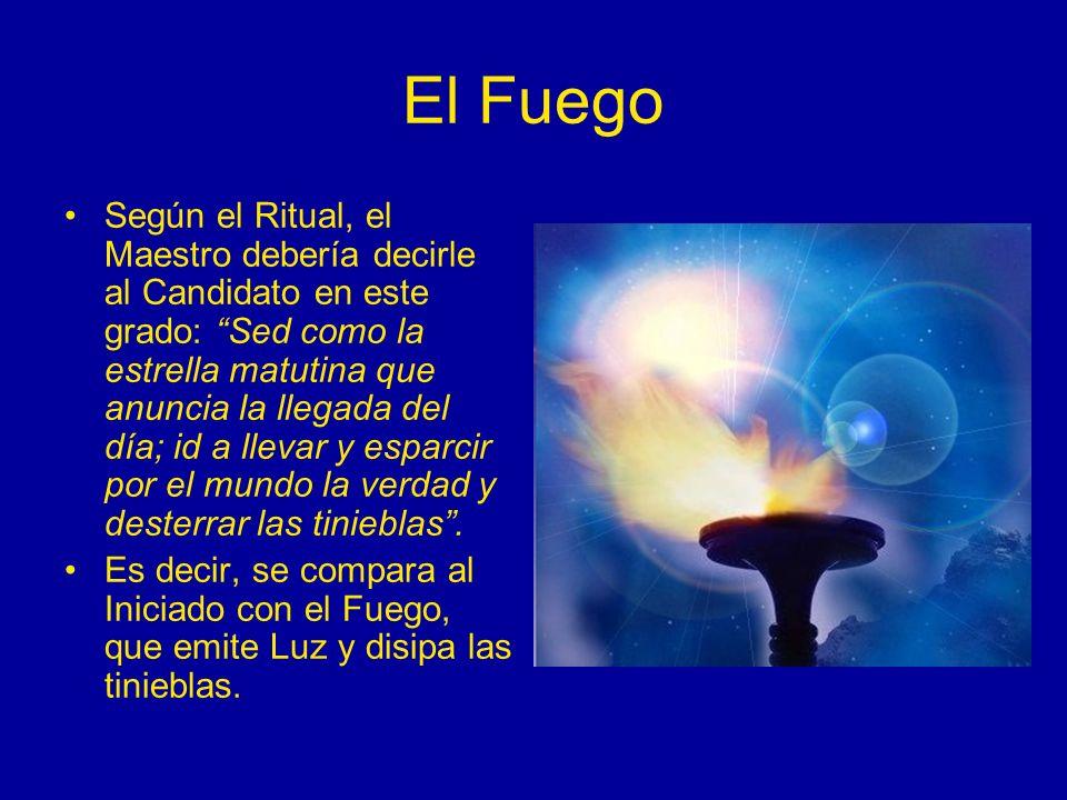 El Fuego Según el Ritual, el Maestro debería decirle al Candidato en este grado: Sed como la estrella matutina que anuncia la llegada del día; id a ll