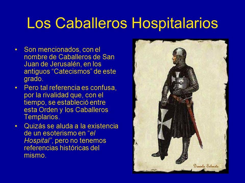 Los Caballeros Hospitalarios Son mencionados, con el nombre de Caballeros de San Juan de Jerusalén, en los antiguos Catecismos de este grado. Pero tal