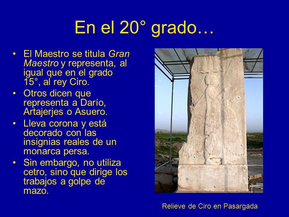 En el 20° grado… El Maestro se titula Gran Maestro y representa, al igual que en el grado 15°, al rey Ciro. Otros dicen que representa a Darío, Artaje
