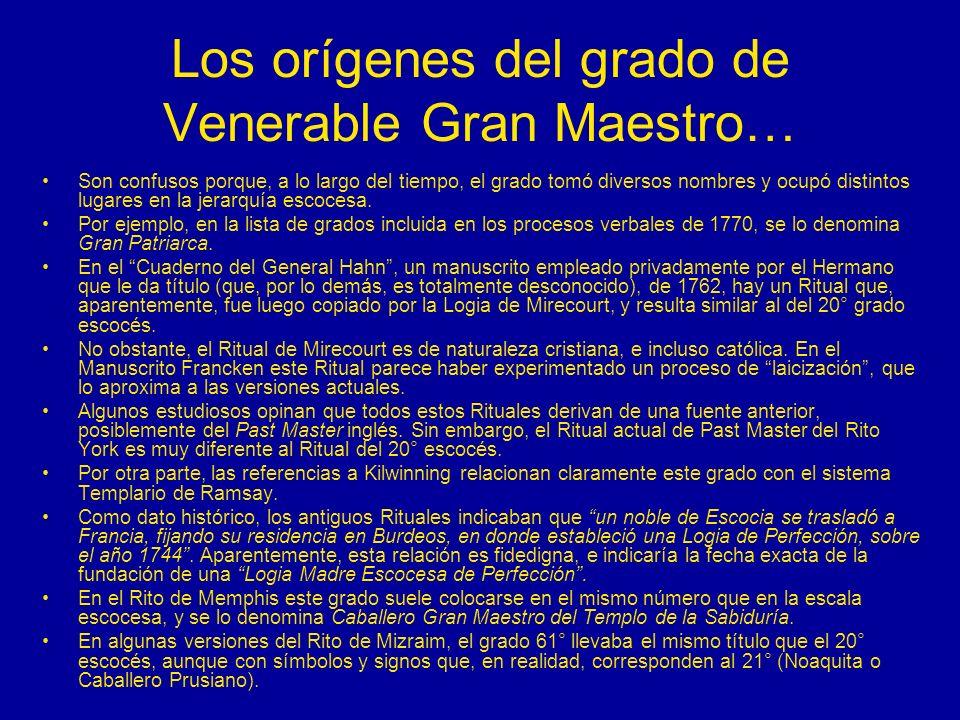 Los orígenes del grado de Venerable Gran Maestro… Son confusos porque, a lo largo del tiempo, el grado tomó diversos nombres y ocupó distintos lugares